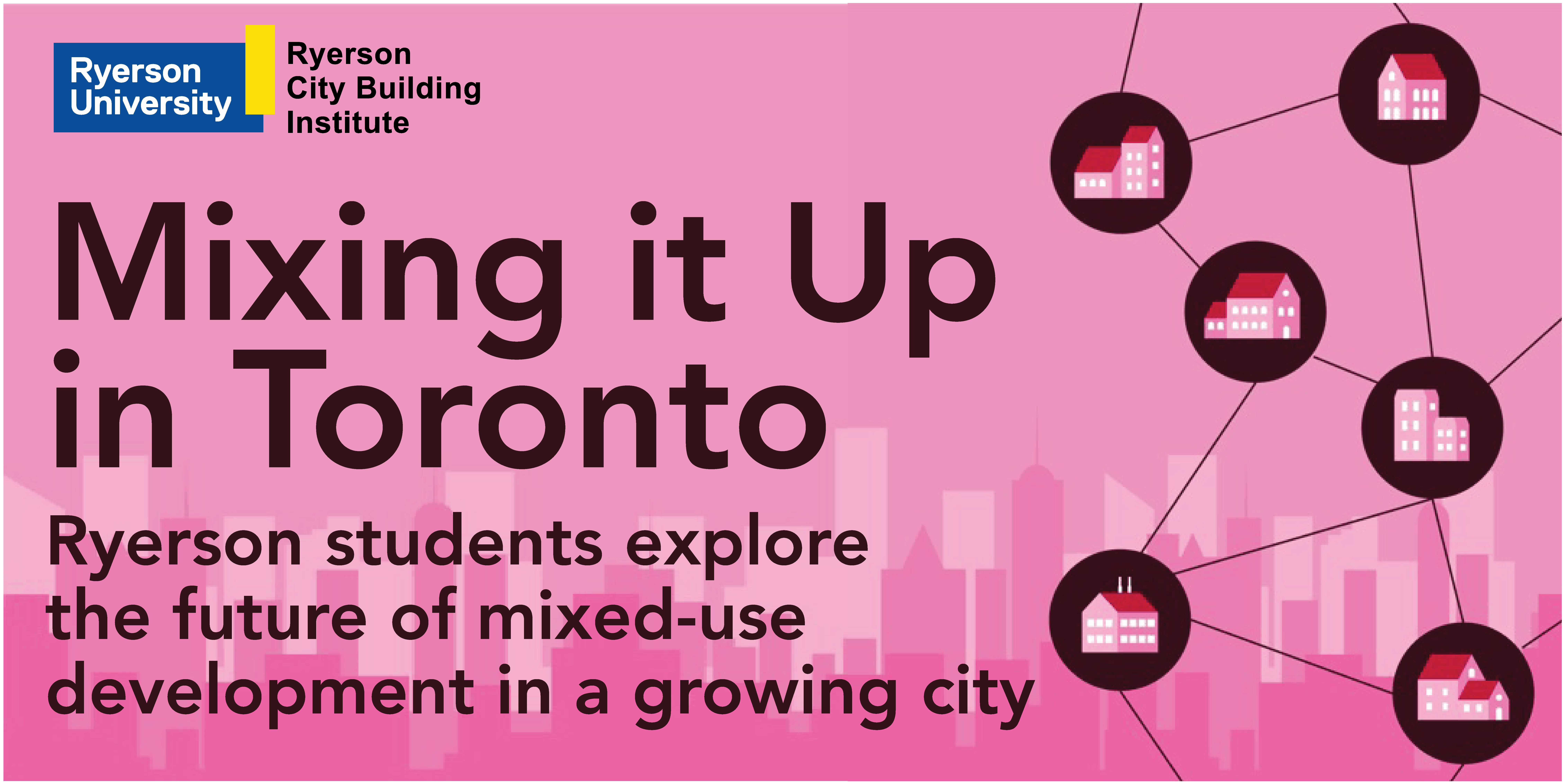Mixing it Up in Toronto: Ryerson students explore the future of mixed-use development in a growing city